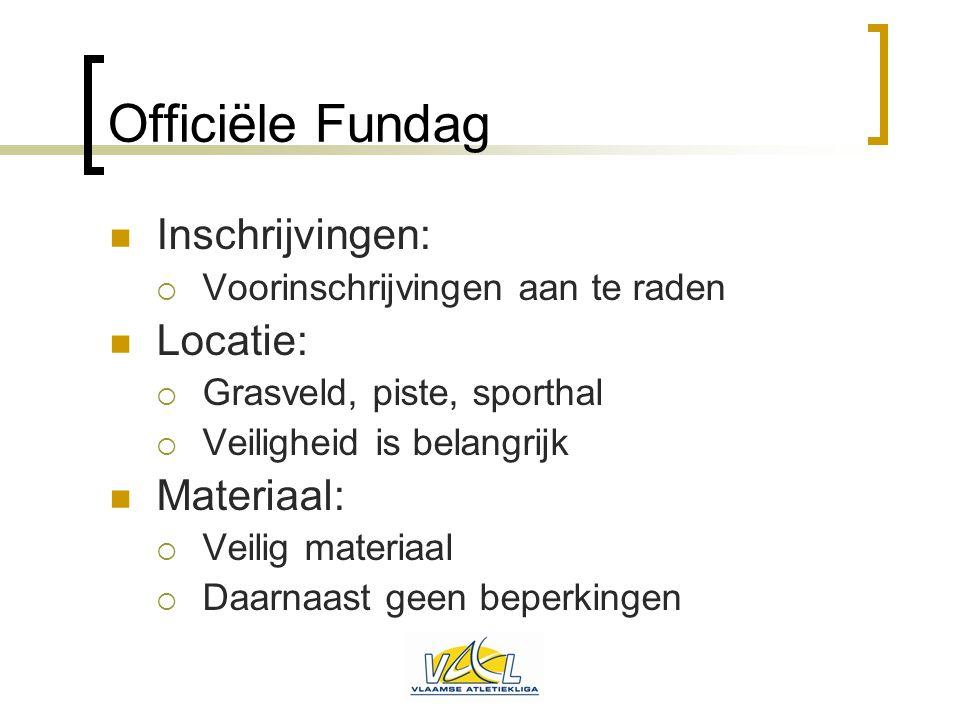Officiële Fundag  Inschrijvingen:  Voorinschrijvingen aan te raden  Locatie:  Grasveld, piste, sporthal  Veiligheid is belangrijk  Materiaal: 