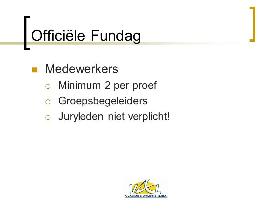 Officiële Fundag  Medewerkers  Minimum 2 per proef  Groepsbegeleiders  Juryleden niet verplicht!