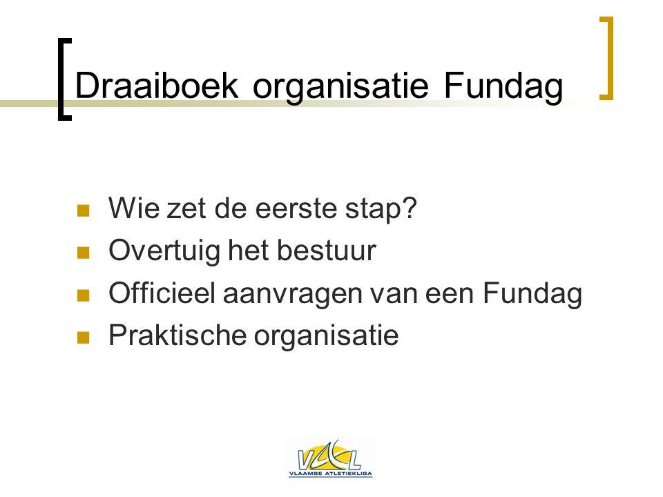 Draaiboek organisatie Fundag  Wie zet de eerste stap?  Overtuig het bestuur  Officieel aanvragen van een Fundag  Praktische organisatie