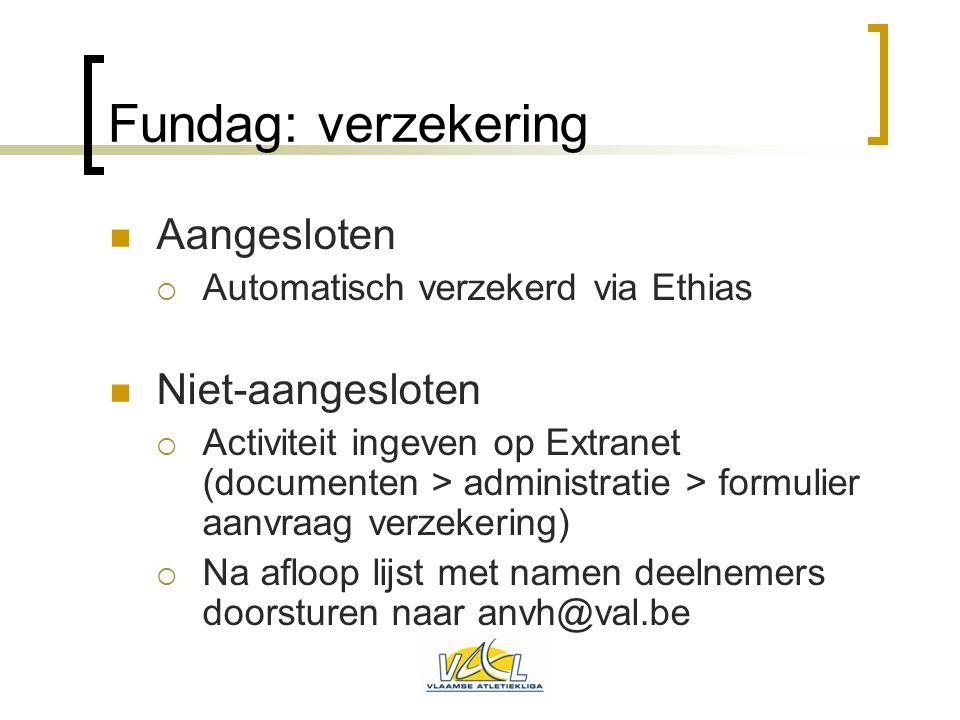 Fundag: verzekering  Aangesloten  Automatisch verzekerd via Ethias  Niet-aangesloten  Activiteit ingeven op Extranet (documenten > administratie >