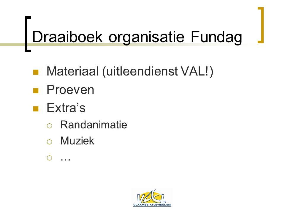 Draaiboek organisatie Fundag  Materiaal (uitleendienst VAL!)  Proeven  Extra's  Randanimatie  Muziek  …