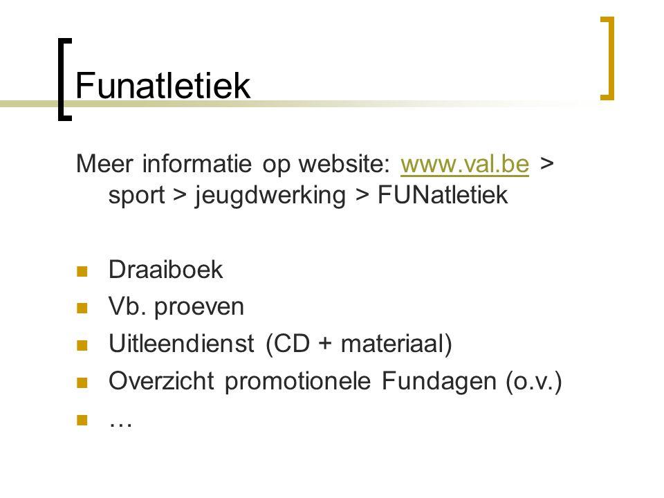 Funatletiek Meer informatie op website: www.val.be > sport > jeugdwerking > FUNatletiekwww.val.be  Draaiboek  Vb. proeven  Uitleendienst (CD + mate