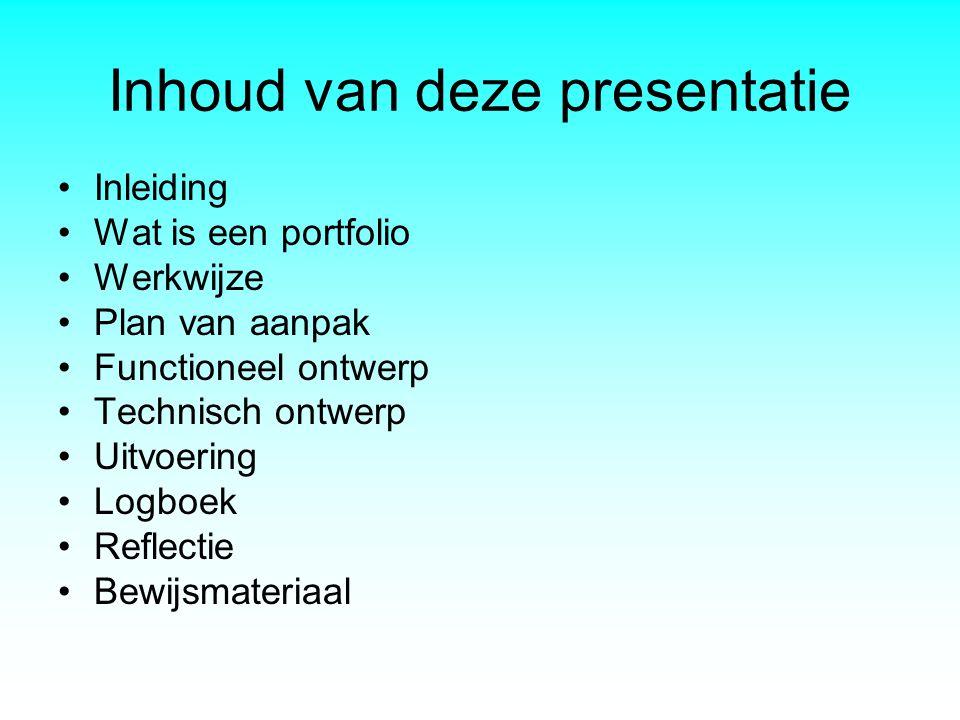 Inhoud van deze presentatie •Inleiding •Wat is een portfolio •Werkwijze •Plan van aanpak •Functioneel ontwerp •Technisch ontwerp •Uitvoering •Logboek