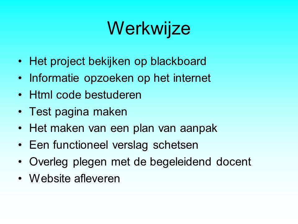 Werkwijze •Het project bekijken op blackboard •Informatie opzoeken op het internet •Html code bestuderen •Test pagina maken •Het maken van een plan va