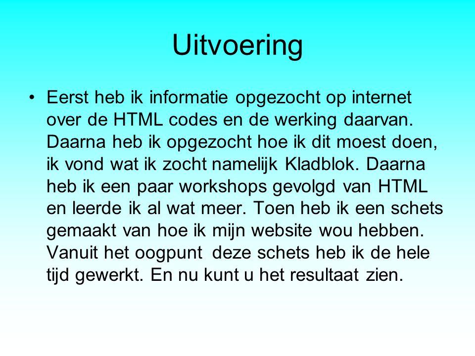 Uitvoering •Eerst heb ik informatie opgezocht op internet over de HTML codes en de werking daarvan. Daarna heb ik opgezocht hoe ik dit moest doen, ik