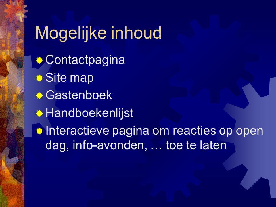 Mogelijke inhoud  Contactpagina  Site map  Gastenboek  Handboekenlijst  Interactieve pagina om reacties op open dag, info-avonden, … toe te laten
