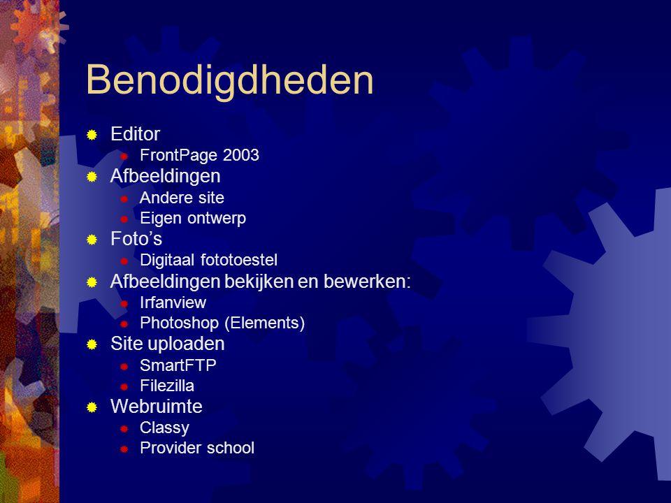 Benodigdheden  Editor  FrontPage 2003  Afbeeldingen  Andere site  Eigen ontwerp  Foto's  Digitaal fototoestel  Afbeeldingen bekijken en bewerken:  Irfanview  Photoshop (Elements)  Site uploaden  SmartFTP  Filezilla  Webruimte  Classy  Provider school