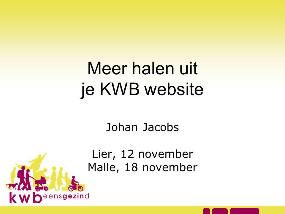 Meer halen uit je KWB website Johan Jacobs Lier, 12 november Malle, 18 november