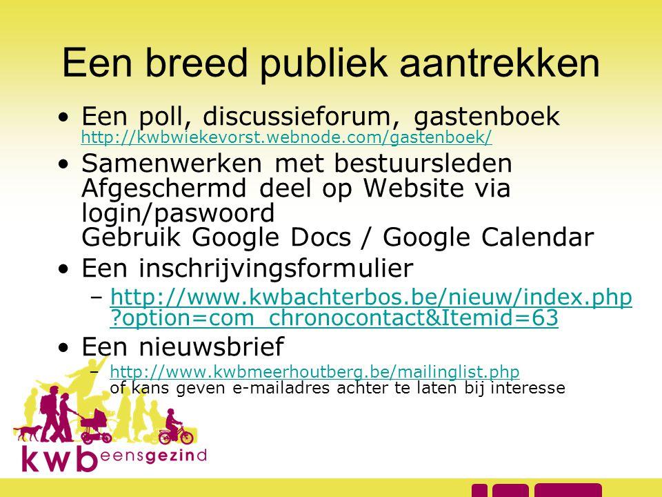 Een breed publiek aantrekken •Een poll, discussieforum, gastenboek http://kwbwiekevorst.webnode.com/gastenboek/ http://kwbwiekevorst.webnode.com/gaste
