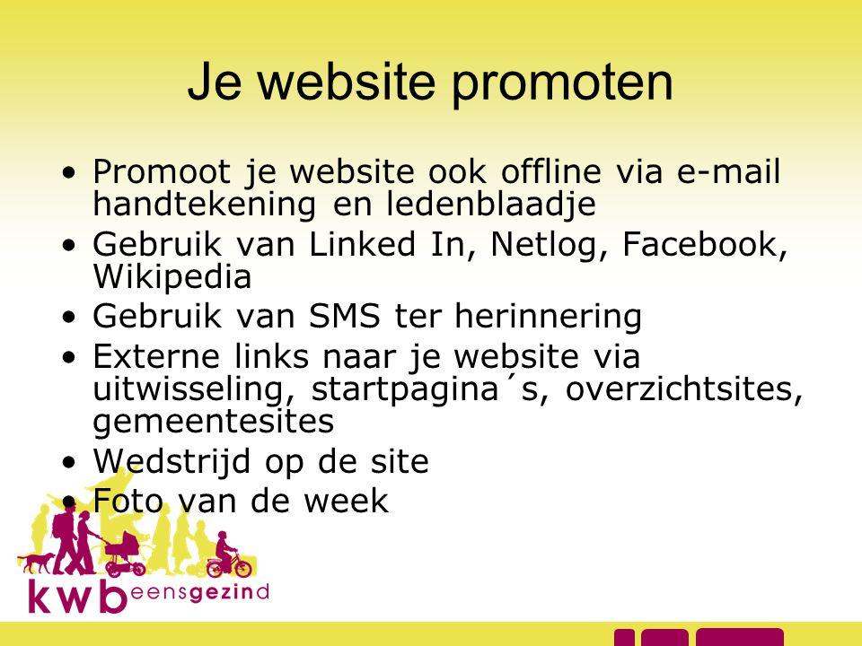 Je website promoten •Promoot je website ook offline via e-mail handtekening en ledenblaadje •Gebruik van Linked In, Netlog, Facebook, Wikipedia •Gebru