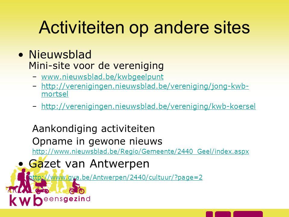 Activiteiten op andere sites •Nieuwsblad Mini-site voor de vereniging –www.nieuwsblad.be/kwbgeelpuntwww.nieuwsblad.be/kwbgeelpunt –http://verenigingen