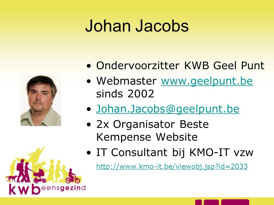Johan Jacobs • Ondervoorzitter KWB Geel Punt • Webmaster www.geelpunt.be sinds 2002www.geelpunt.be • Johan.Jacobs@geelpunt.be Johan.Jacobs@geelpunt.be
