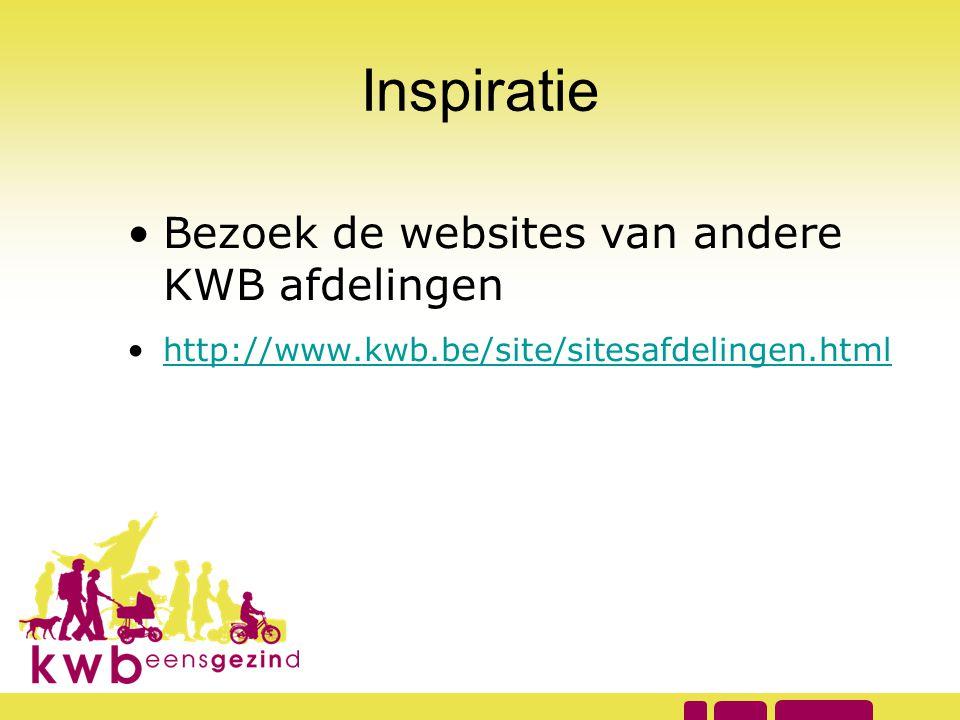 Inspiratie •Bezoek de websites van andere KWB afdelingen •http://www.kwb.be/site/sitesafdelingen.htmlhttp://www.kwb.be/site/sitesafdelingen.html