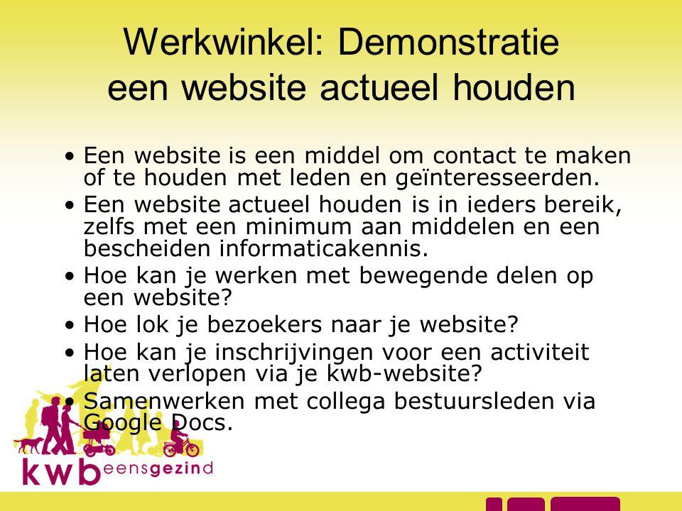 Werkwinkel: Demonstratie een website actueel houden •Een website is een middel om contact te maken of te houden met leden en geïnteresseerden. •Een we