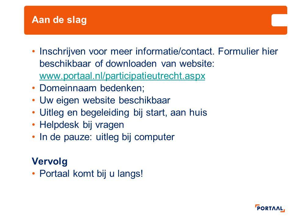 Aan de slag •Inschrijven voor meer informatie/contact. Formulier hier beschikbaar of downloaden van website: www.portaal.nl/participatieutrecht.aspx w