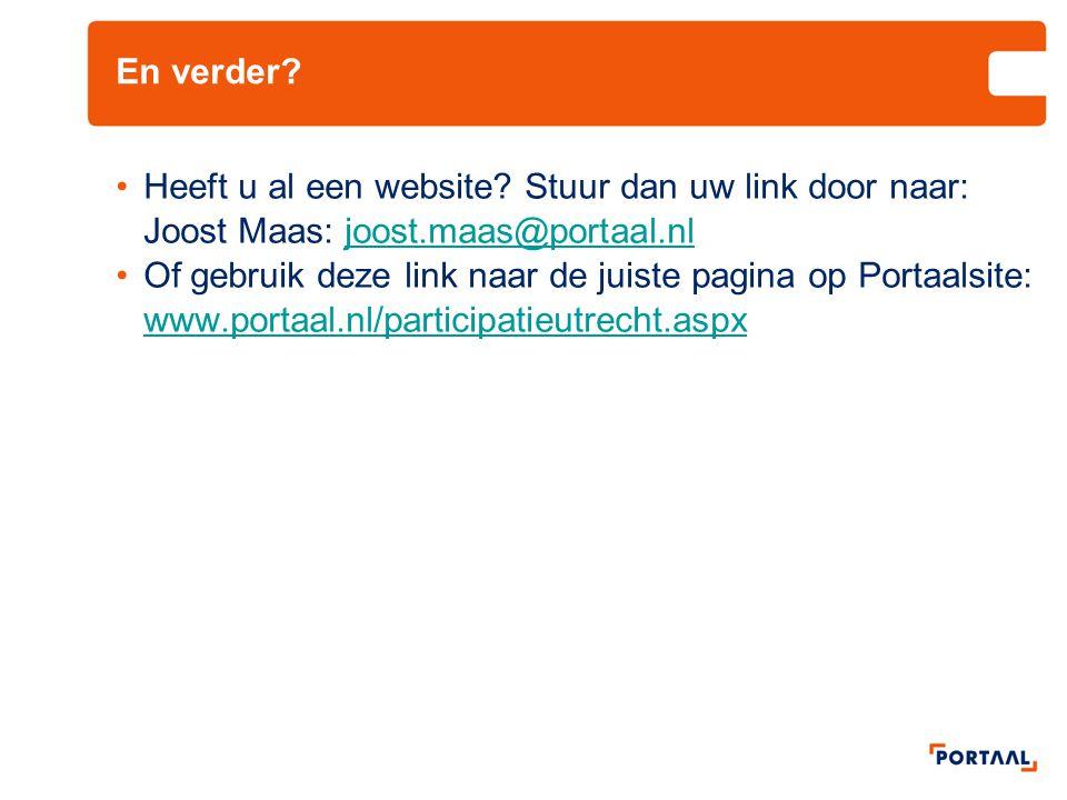 En verder? •Heeft u al een website? Stuur dan uw link door naar: Joost Maas: joost.maas@portaal.nljoost.maas@portaal.nl •Of gebruik deze link naar de