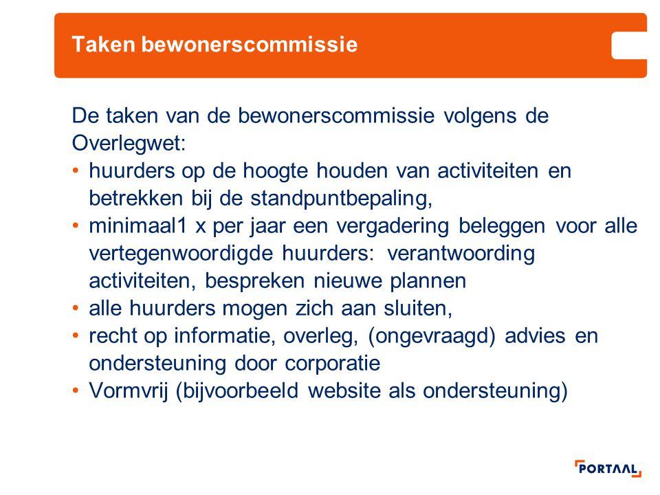 Taken bewonerscommissie De taken van de bewonerscommissie volgens de Overlegwet: •huurders op de hoogte houden van activiteiten en betrekken bij de st