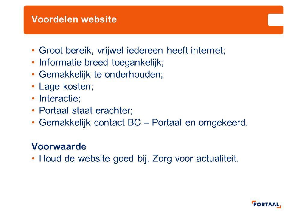 Voordelen website •Groot bereik, vrijwel iedereen heeft internet; •Informatie breed toegankelijk; •Gemakkelijk te onderhouden; •Lage kosten; •Interact