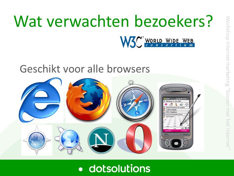 """Wat verwachten bezoekers? Geschikt voor alle browsers Workshop Internet marketing """"Scoren met het internet"""""""