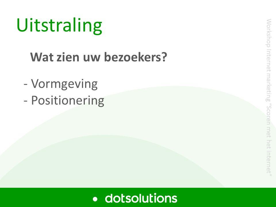 """Uitstraling - Vormgeving - Positionering Wat zien uw bezoekers? Workshop Internet marketing """"Scoren met het internet"""""""