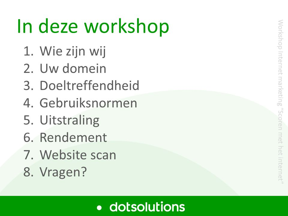 """In deze workshop Workshop Internet marketing """"Scoren met het internet"""" 1.Wie zijn wij 2.Uw domein 3.Doeltreffendheid 4.Gebruiksnormen 5.Uitstraling 6."""