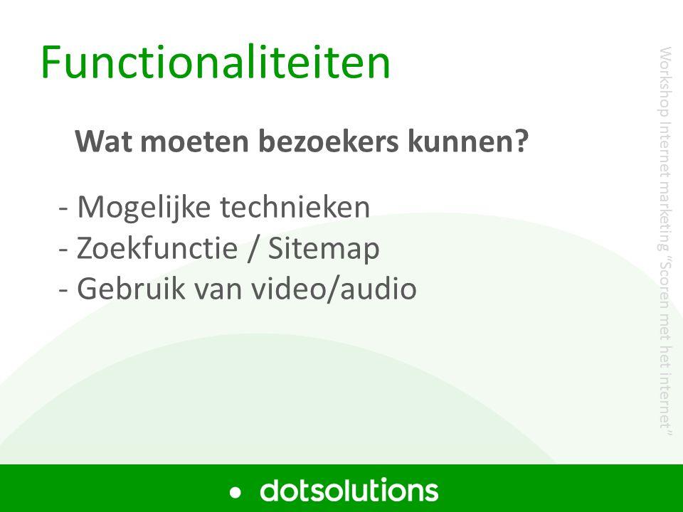 """Functionaliteiten - Mogelijke technieken - Zoekfunctie / Sitemap - Gebruik van video/audio Wat moeten bezoekers kunnen? Workshop Internet marketing """"S"""