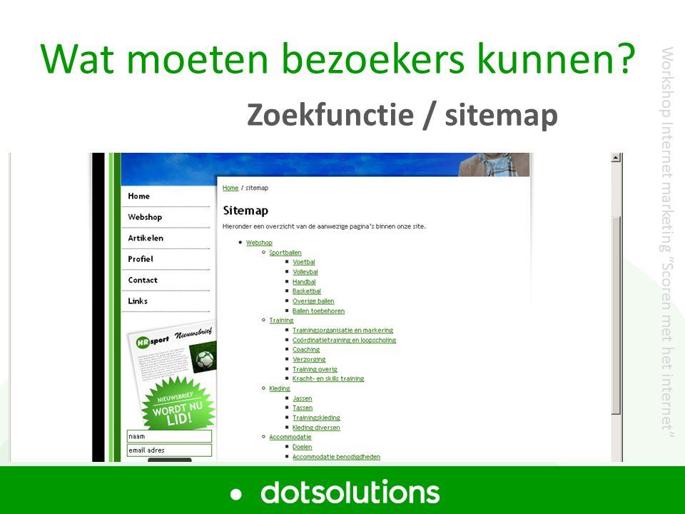 """Wat moeten bezoekers kunnen? Zoekfunctie / sitemap Workshop Internet marketing """"Scoren met het internet"""""""