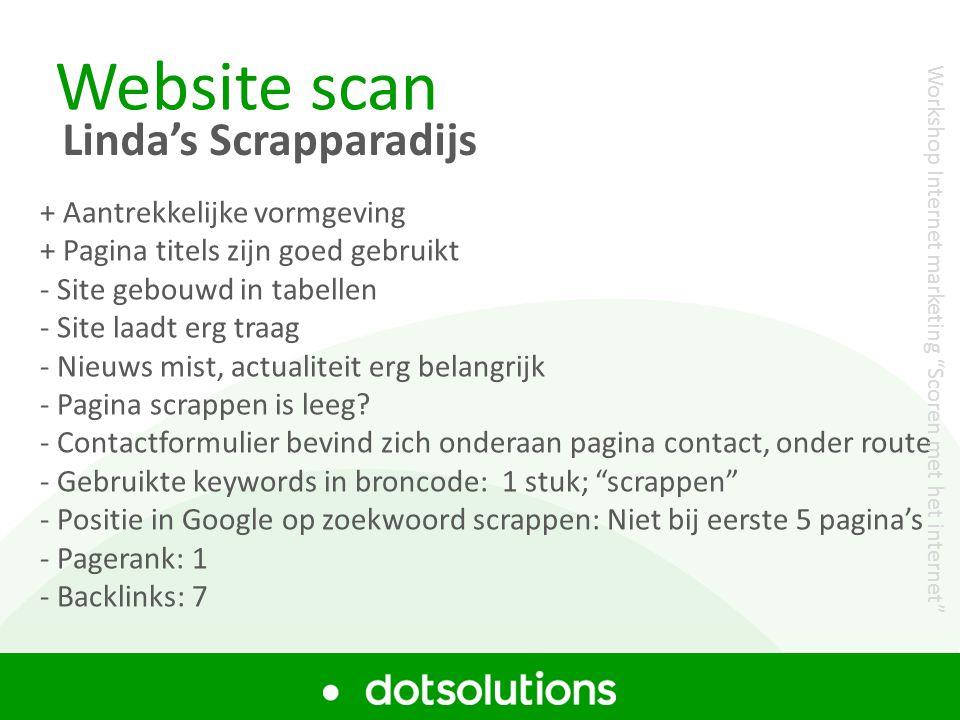 Website scan Linda's Scrapparadijs + Aantrekkelijke vormgeving + Pagina titels zijn goed gebruikt - Site gebouwd in tabellen - Site laadt erg traag - Nieuws mist, actualiteit erg belangrijk - Pagina scrappen is leeg.