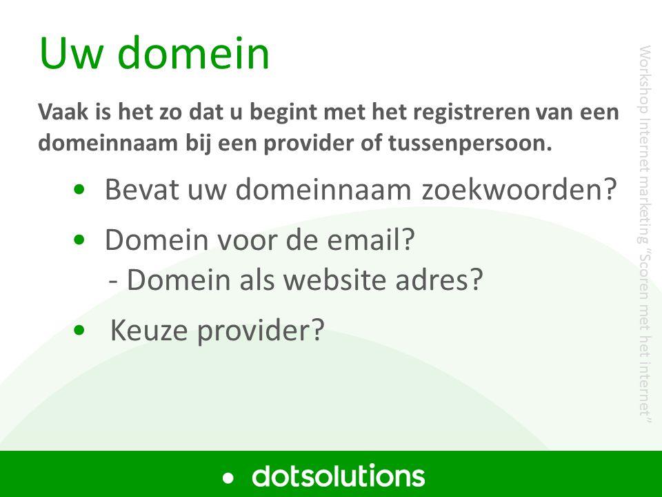 Uw domein Vaak is het zo dat u begint met het registreren van een domeinnaam bij een provider of tussenpersoon. • Bevat uw domeinnaam zoekwoorden? • D