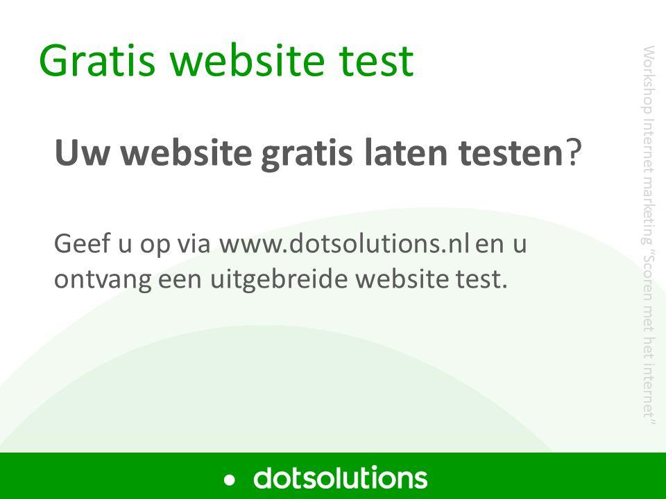 Gratis website test Uw website gratis laten testen? Geef u op via www.dotsolutions.nl en u ontvang een uitgebreide website test. Workshop Internet mar