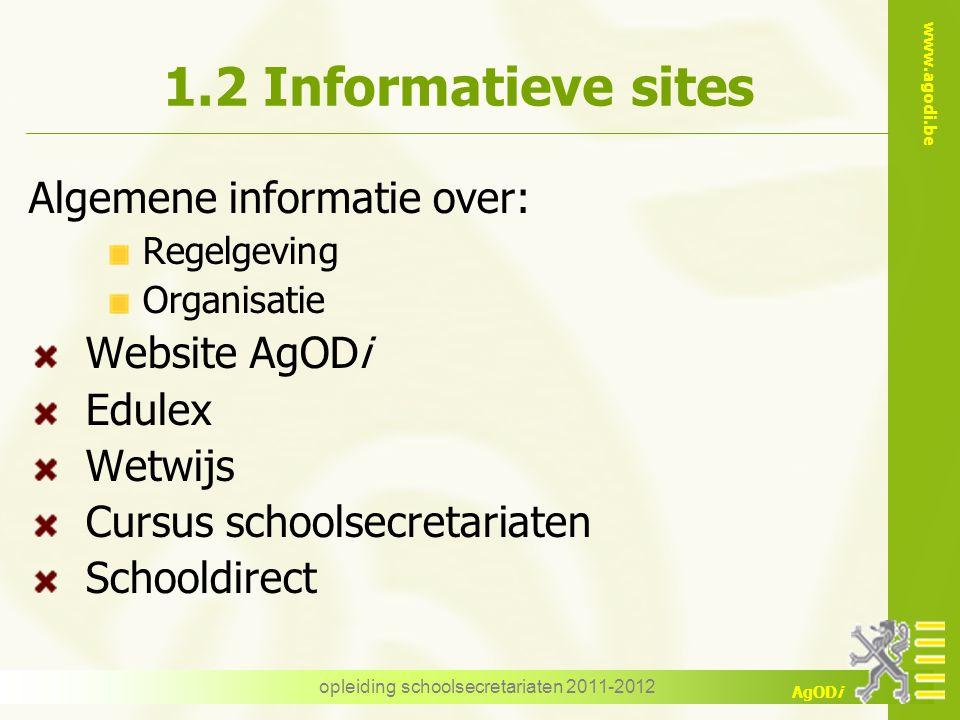 www.agodi.be AgODi opleiding schoolsecretariaten 2011-2012 1.2 Informatieve sites Algemene informatie over: Regelgeving Organisatie Website AgODi Edul