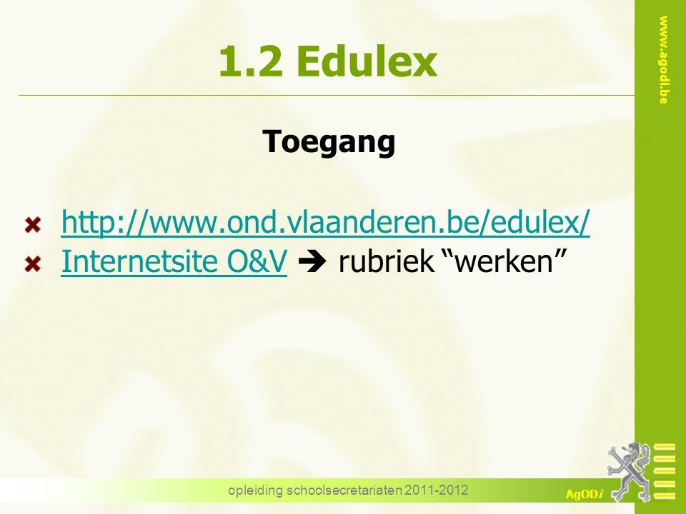 www.agodi.be AgODi opleiding schoolsecretariaten 2011-2012 1.2 Edulex Toegang http://www.ond.vlaanderen.be/edulex/ Internetsite O&VInternetsite O&V  rubriek werken