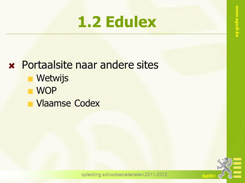 www.agodi.be AgODi opleiding schoolsecretariaten 2011-2012 1.2 Edulex Portaalsite naar andere sites Wetwijs WOP Vlaamse Codex