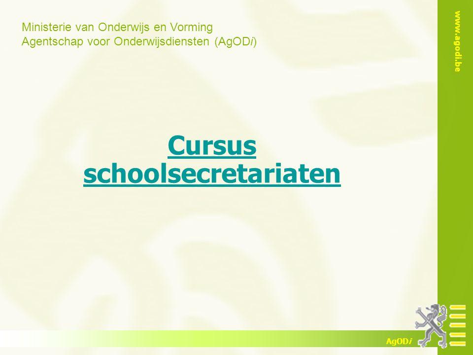 Ministerie van Onderwijs en Vorming Agentschap voor Onderwijsdiensten (AgODi) www.agodi.be AgODi Cursus schoolsecretariaten