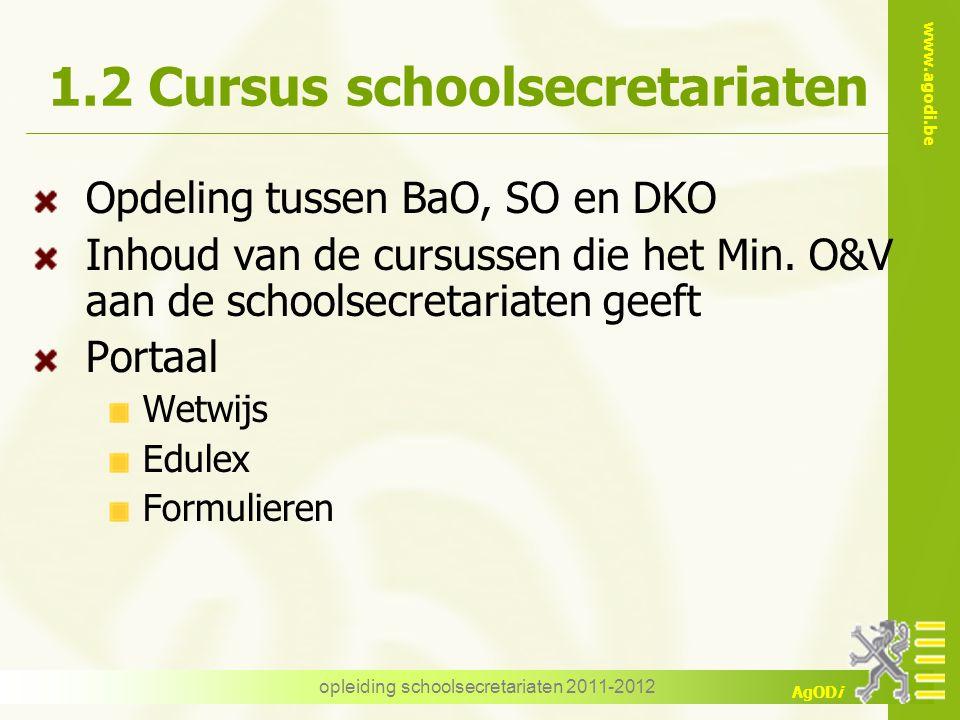 www.agodi.be AgODi opleiding schoolsecretariaten 2011-2012 1.2 Cursus schoolsecretariaten Opdeling tussen BaO, SO en DKO Inhoud van de cursussen die het Min.