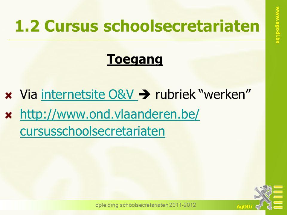 """www.agodi.be AgODi opleiding schoolsecretariaten 2011-2012 1.2 Cursus schoolsecretariaten Toegang Via internetsite O&V  rubriek """"werken""""internetsite"""
