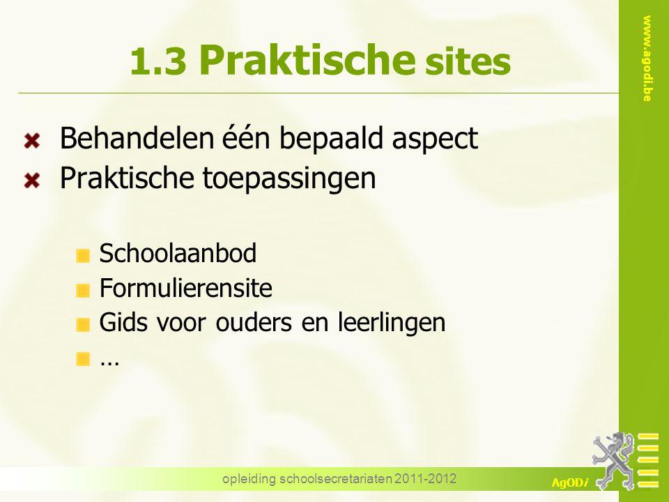 www.agodi.be AgODi opleiding schoolsecretariaten 2011-2012 1.3 Praktische sites Behandelen één bepaald aspect Praktische toepassingen Schoolaanbod Formulierensite Gids voor ouders en leerlingen …