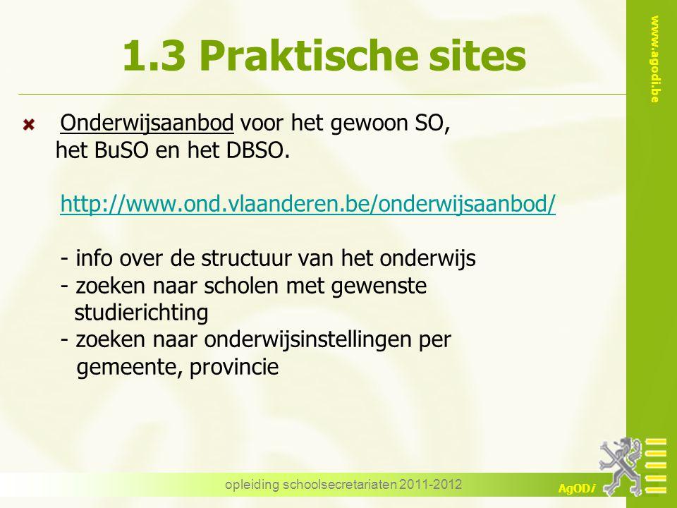 www.agodi.be AgODi opleiding schoolsecretariaten 2011-2012 1.3 Praktische sites Onderwijsaanbod voor het gewoon SO, het BuSO en het DBSO. http://www.o