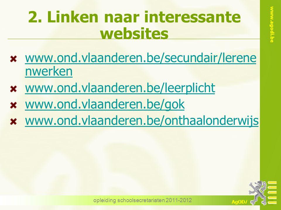 www.agodi.be AgODi opleiding schoolsecretariaten 2011-2012 2. Linken naar interessante websites www.ond.vlaanderen.be/secundair/lerene nwerken www.ond