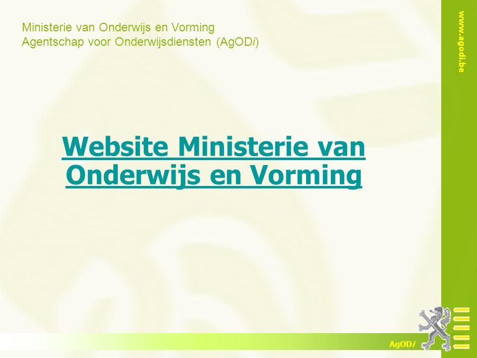 Ministerie van Onderwijs en Vorming Agentschap voor Onderwijsdiensten (AgODi) www.agodi.be AgODi Website Ministerie van Onderwijs en Vorming