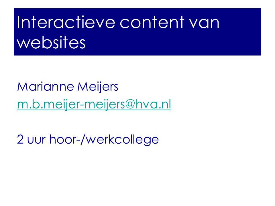Interactieve content van websites Marianne Meijers m.b.meijer-meijers@hva.nl 2 uur hoor-/werkcollege