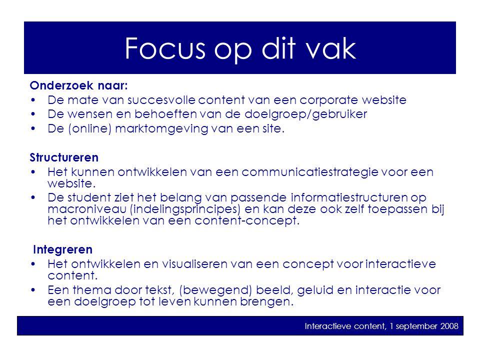 Focus op dit vak.. Onderzoek naar: •De mate van succesvolle content van een corporate website •De wensen en behoeften van de doelgroep/gebruiker •De (