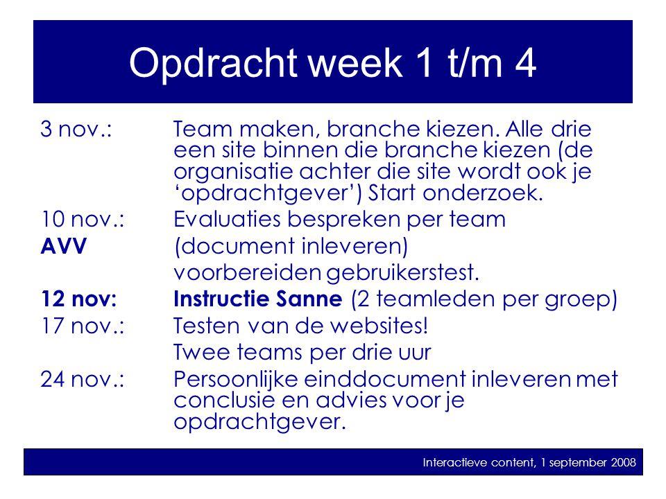3 nov.: Team maken, branche kiezen. Alle drie een site binnen die branche kiezen (de organisatie achter die site wordt ook je 'opdrachtgever') Start o