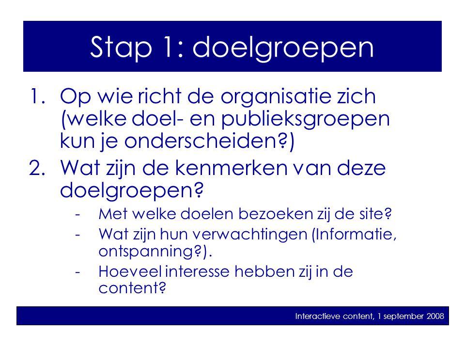 Stap 1: Doelgroepen 1.Op wie richt de organisatie zich (welke doel- en publieksgroepen kun je onderscheiden?) 2.Wat zijn de kenmerken van deze doelgroepen.
