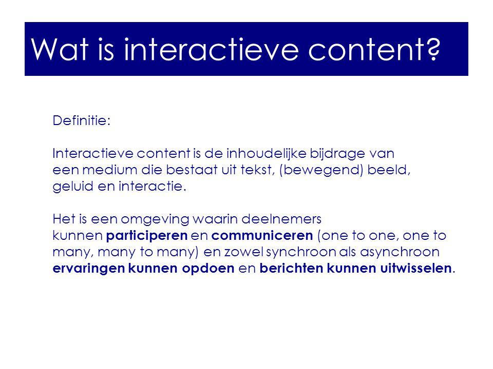 Wat is interactieve content? Definitie: Interactieve content is de inhoudelijke bijdrage van een medium die bestaat uit tekst, (bewegend) beeld, gelui