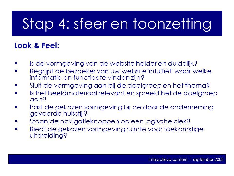 Stap 5: sfeer en toonzetting Look & Feel: •Is de vormgeving van de website helder en duidelijk? •Begrijpt de bezoeker van uw website 'intuïtief' waar