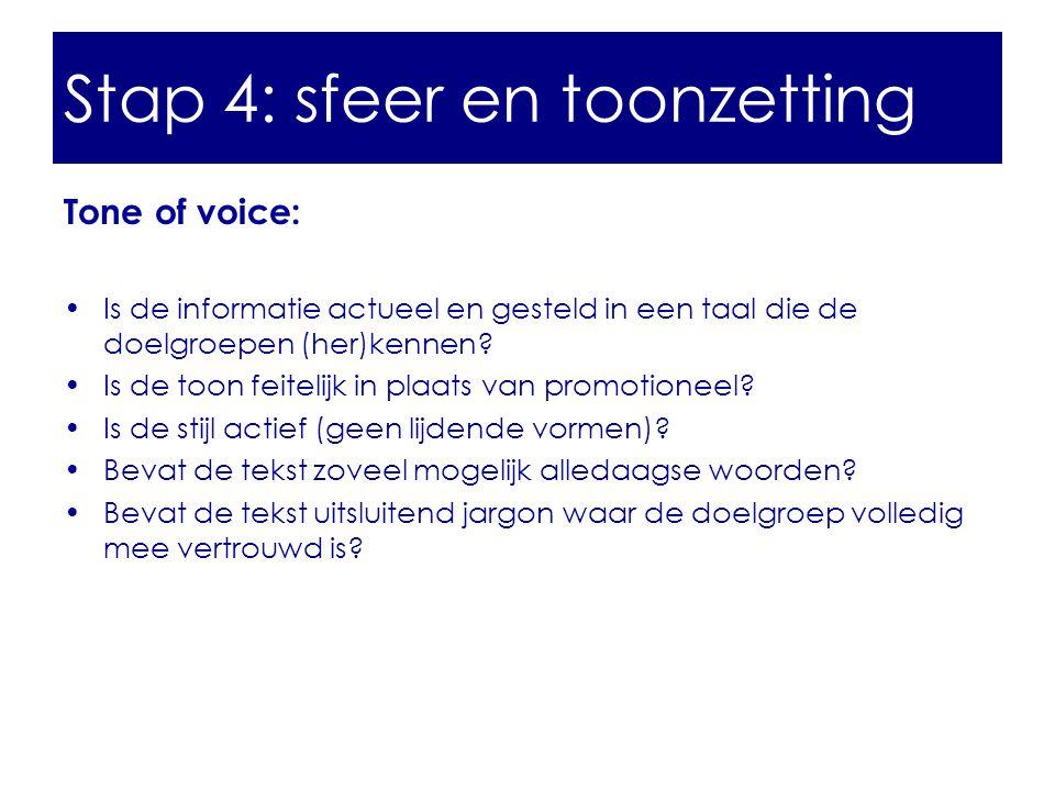 Tone of voice: •Is de informatie actueel en gesteld in een taal die de doelgroepen (her)kennen? •Is de toon feitelijk in plaats van promotioneel? •Is