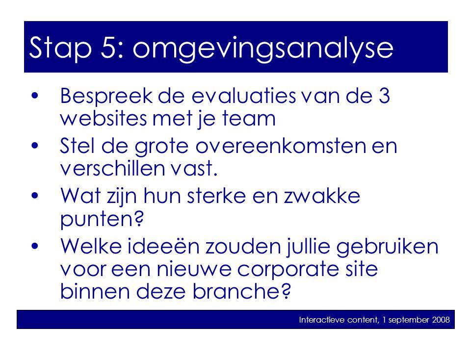 Stap 6: omgevingsanalyse: •Bespreek de evaluaties van de 3 websites met je team •Stel de grote overeenkomsten en verschillen vast. •Wat zijn hun sterk