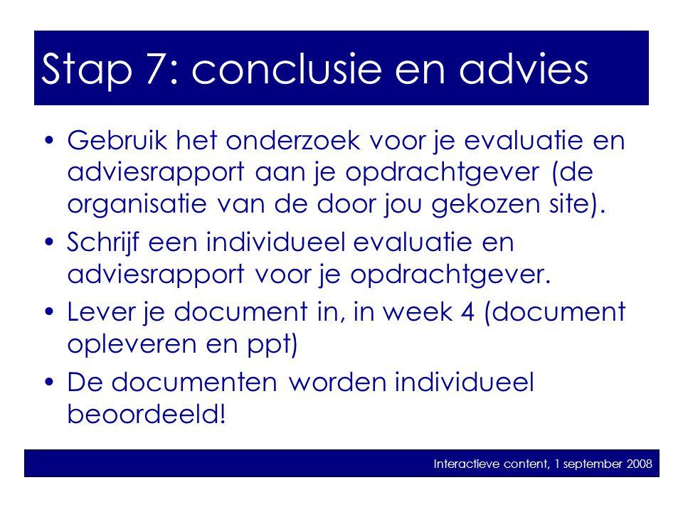 Stap 7: advies •Gebruik het onderzoek voor je evaluatie en adviesrapport aan je opdrachtgever (de organisatie van de door jou gekozen site). •Schrijf