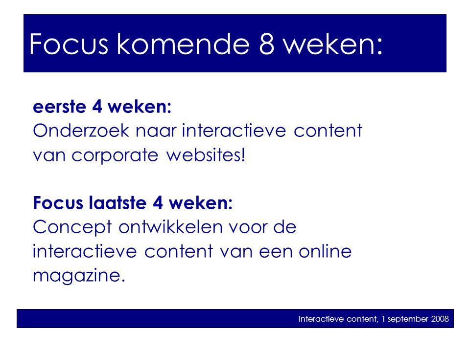 Focus in dit vak: eerste 4 weken: Onderzoek naar interactieve content van corporate websites! Focus laatste 4 weken: Concept ontwikkelen voor de inter